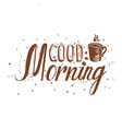 Hand drawn Good morning inscription vector image