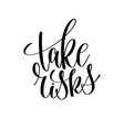 take risks black and white hand lettering vector image vector image