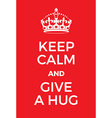 Keep Calm and give a hug poster vector image vector image