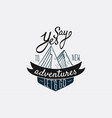 emblem say yes to new adventures lets go vector image