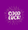 good luck hand drawn lettering vector image