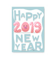 happy new year poster cute pig symbol of 2019 year vector image