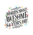 worlds most awesome 84 years old - 84 birthday vector image vector image