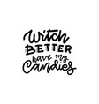 witch better have my candy black on white sticker vector image vector image