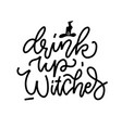 drink up witches - hand drawn calligraphy banner vector image vector image