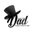 love you dad message for happy fathers day vector image