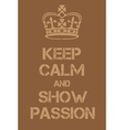 Keep Calm and Show Passion poster vector image vector image