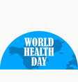 world health day half the planet earth is blue vector image