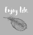 enjoy life detailed hand drawn feather vector image