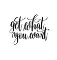 get what you want black and white hand written vector image vector image