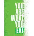 you are what you eat raw organic food motivation vector image vector image