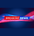 breaking news television tv screen bar background vector image