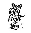 your only limit is you modern calligraphy hand vector image