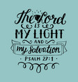hand lettering the lord is my light and my vector image vector image