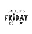 smile it is friday weekend hand written lettering vector image