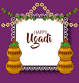happy ugadi hindu new year greeting card pot with vector image vector image