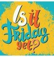 Is it friday yet lettering vector image vector image