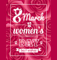 best wishes 8 march womens day postcard with eight vector image