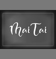 chalk lettering of mai tai in white vector image