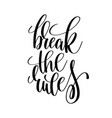 break the rules black and white motivational and vector image vector image