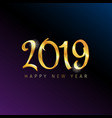 gold inscription happy new year 2019 on black vector image vector image