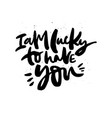 i am lucky to have you handdrawn black lettering vector image