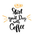 postcard start coffee calligraphy vector image