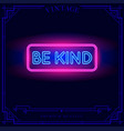 be kind neon light sign vector image