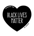 black lives matter heart shape no to racismpolice vector image