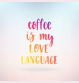coffee is my love language inspirational quote vector image vector image