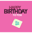 Happy Birthday Template on Pink Background vector image vector image