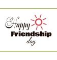 Happy Friendship Day With Sun vector image vector image