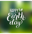 happy earth day hand lettering card on blurred vector image