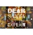 Dear Santa let me explain Christmas poster vector image vector image