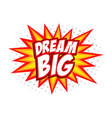 dream big comic splash bubble text vector image vector image