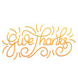thanksgiving day give thanks hand lettering vector image