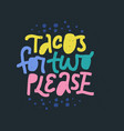 tacos for two please lettering on black background vector image vector image