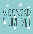 weekend i love you word handwriting white heart vector image vector image