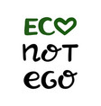 Eco not ego handwritten ecological quotes