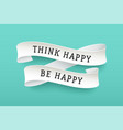 paper ribbon with text think happy be happy vector image vector image