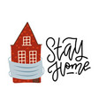 stay home - lettring quote concept old house vector image