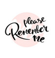 please remember me lettering for poster vector image