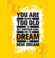 you are never too old to set another goal or to vector image vector image
