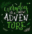 hand lettering quote - everyday is a new adventure vector image vector image
