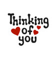 lettering romantic phrase thinking of you vector image