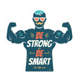 be strong be smart vector image
