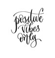 positive vibes only - hand lettering inscription vector image vector image