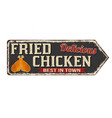 fried chicken vintage rusty metal sign vector image