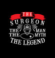 the surgeon the man the myth the legend vector image