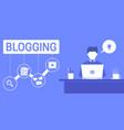 an of a blogger who creates marketing vector image vector image